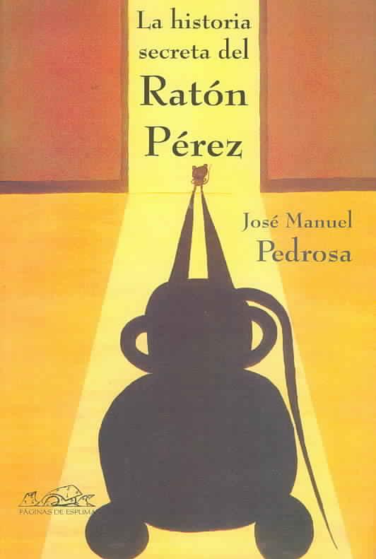 La Historia Secreta Del Raton Perez/the Secret Story of Perez the Mouse By Pedrosa, Jose Manuel